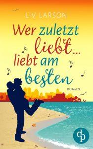 Cover: Wer zuletzt liebt, liebt am besten